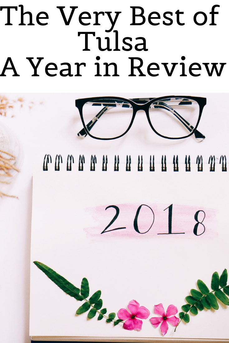 Just as quick as it started, we get ready to say goodbye to 2018. A lot has happened here in Tulsa, so we decided to give you a Year In Review of the Best Things Tulsa had to offer this year.